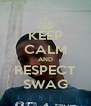 KEEP CALM AND RESPECT SWAG - Personalised Poster A4 size