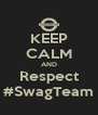 KEEP CALM AND Respect #SwagTeam - Personalised Poster A4 size