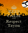 KEEP CALM AND Respect Tayon - Personalised Poster A4 size