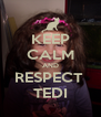 KEEP CALM AND RESPECT  TEDI - Personalised Poster A4 size