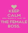 KEEP CALM AND RESPECT THAT IM THE FEMALE BOSS. - Personalised Poster A4 size