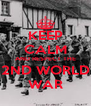 KEEP CALM AND RESPECT THE 2ND WORLD WAR - Personalised Poster A4 size