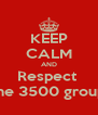 KEEP CALM AND Respect  the 3500 group - Personalised Poster A4 size