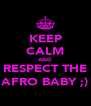 KEEP CALM AND RESPECT THE AFRO BABY ;) - Personalised Poster A4 size