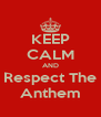 KEEP CALM AND Respect The Anthem - Personalised Poster A4 size