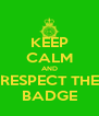 KEEP CALM AND RESPECT THE BADGE - Personalised Poster A4 size