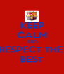 KEEP CALM AND RESPECT THE  BEST - Personalised Poster A4 size