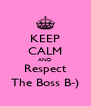 KEEP CALM AND Respect The Boss B-) - Personalised Poster A4 size