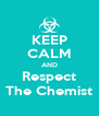 KEEP CALM AND Respect The Chemist - Personalised Poster A4 size