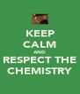 KEEP CALM AND RESPECT THE CHEMISTRY - Personalised Poster A4 size