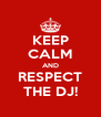 KEEP CALM AND RESPECT THE DJ! - Personalised Poster A4 size