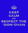 KEEP CALM AND RESPECT THE 'DON'OVAN - Personalised Poster A4 size