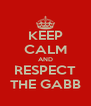 KEEP CALM AND RESPECT THE GABB - Personalised Poster A4 size