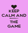 KEEP CALM AND RESPECT  THE  GAME - Personalised Poster A4 size