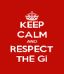 KEEP CALM AND RESPECT THE Gi - Personalised Poster A4 size