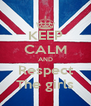 KEEP CALM AND Respect The girls - Personalised Poster A4 size