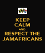 KEEP CALM AND RESPECT THE JAMAFRICANS - Personalised Poster A4 size