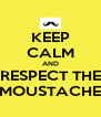 KEEP CALM AND RESPECT THE MOUSTACHE - Personalised Poster A4 size