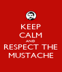KEEP CALM AND RESPECT THE MUSTACHE - Personalised Poster A4 size