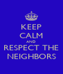 KEEP CALM AND RESPECT THE NEIGHBORS - Personalised Poster A4 size