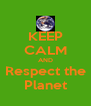 KEEP CALM AND Respect the Planet - Personalised Poster A4 size