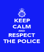 KEEP CALM AND RESPECT THE POLICE - Personalised Poster A4 size