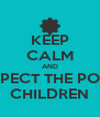 KEEP CALM AND RESPECT THE POOR  CHILDREN - Personalised Poster A4 size