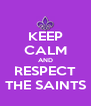 KEEP CALM AND RESPECT THE SAINTS - Personalised Poster A4 size