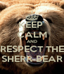 KEEP  CALM AND RESPECT THE SHERR-BEAR - Personalised Poster A4 size