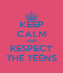 KEEP CALM AND RESPECT THE TEENS - Personalised Poster A4 size
