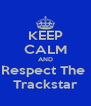 KEEP CALM AND Respect The  Trackstar - Personalised Poster A4 size