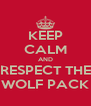 KEEP CALM AND RESPECT THE WOLF PACK - Personalised Poster A4 size