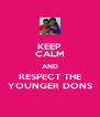 KEEP CALM AND RESPECT THE YOUNGER DONS - Personalised Poster A4 size