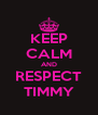 KEEP CALM AND RESPECT TIMMY - Personalised Poster A4 size