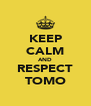 KEEP CALM AND RESPECT TOMO - Personalised Poster A4 size