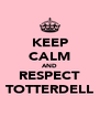 KEEP CALM AND RESPECT TOTTERDELL - Personalised Poster A4 size