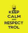 KEEP CALM AND RESPECT TROL - Personalised Poster A4 size