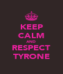 KEEP CALM AND RESPECT TYRONE - Personalised Poster A4 size