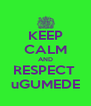 KEEP CALM AND RESPECT  uGUMEDE - Personalised Poster A4 size
