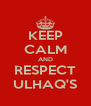 KEEP CALM AND RESPECT ULHAQ'S - Personalised Poster A4 size