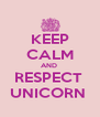 KEEP CALM AND  RESPECT  UNICORN  - Personalised Poster A4 size
