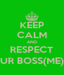 KEEP CALM AND RESPECT UR BOSS(ME) - Personalised Poster A4 size