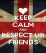 KEEP CALM AND RESPECT UR FRIENDS - Personalised Poster A4 size