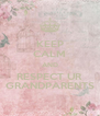 KEEP CALM AND RESPECT UR GRANDPARENTS - Personalised Poster A4 size
