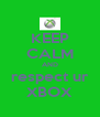 KEEP CALM AND respect ur XBOX - Personalised Poster A4 size
