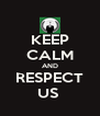 KEEP CALM AND RESPECT US  - Personalised Poster A4 size