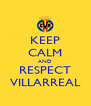 KEEP CALM AND RESPECT VILLARREAL - Personalised Poster A4 size