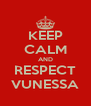 KEEP CALM AND RESPECT VUNESSA - Personalised Poster A4 size
