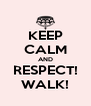 KEEP CALM AND RESPECT! WALK! - Personalised Poster A4 size