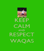 KEEP CALM AND RESPECT WAQAS - Personalised Poster A4 size